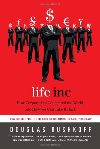 Life Inc How Corporatism Conquered the World, and How We Can Take It Back N/A edition cover