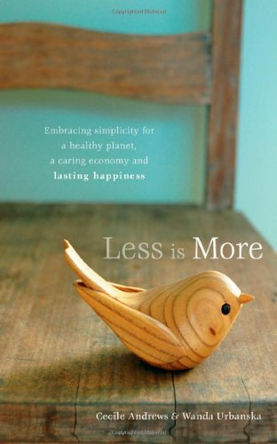 Less Is More Embracing Simplicity for a Healthy Planet, a Caring Economy and Lasting Happiness  2009 edition cover