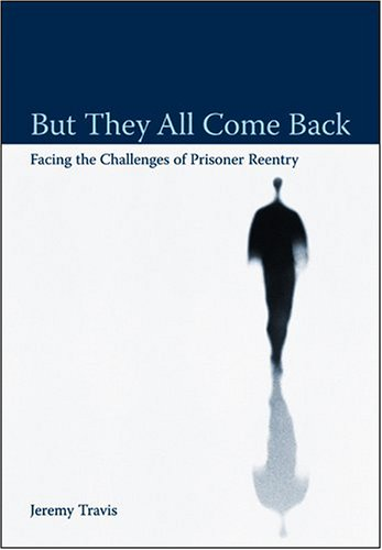 But They All Come Back Facing the Challenges of Prisoner Reentry  2005 (Reprint) 9780877667506 Front Cover