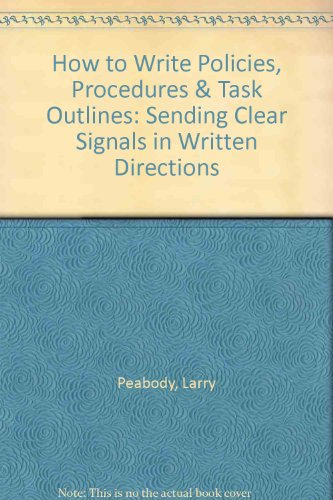How to Write Policies, Procedures and Task Outlines : Sending Clear Signals in Written Directions N/A 9780965058506 Front Cover