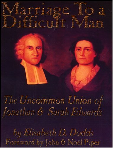 Marriage to a Difficult Man : The Uncommon Union of Jonathan and Sarah Edwards 1st edition cover