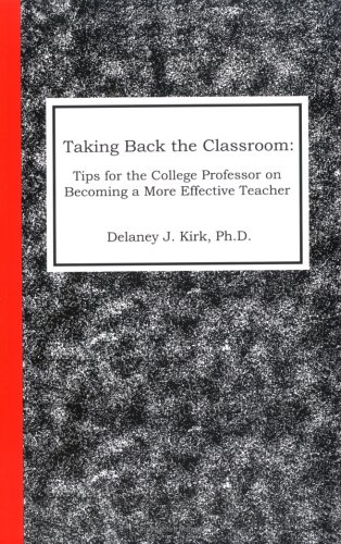 Taking Back the Classroom : Tips for the College Professor on Becoming a More Effective Teacher  2005 9780977219506 Front Cover
