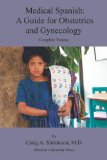 Medical Spanish : A Guide for Obstetrics and Gynecology, Complete Volume N/A 9780981971506 Front Cover