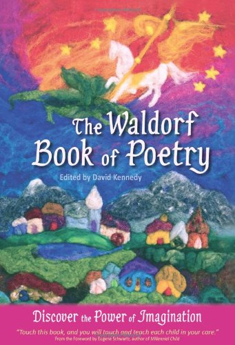 Waldorf Book of Poetry Discover the Power of Imagination  2011 9780982990506 Front Cover
