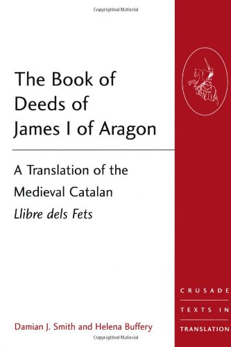 Book of Deeds of James 1 of Aragon A Translation of the Medieval Catalan Llibre Dels Fets  2003 edition cover