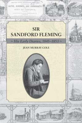 Sir Sandford Fleming His Early Diaries, 1845-1853  2009 9781554884506 Front Cover