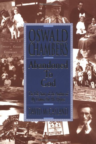 Oswald Chambers - Abandoned to God The Life Story of the Author of My Utmost for His Highest N/A edition cover