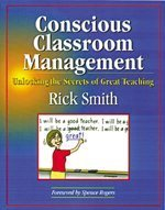 Conscious Classroom Management Unlocking the Secrets of Great Teaching  2004 9781889236506 Front Cover