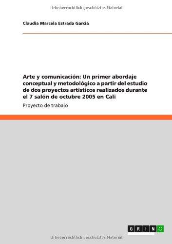 Arte y Comunicacion: Un Primer Abordaje Conceptual y Metodologico a Partir del Estudio de DOS Proyectos Artisticos Realizados Durante El 7 Salon de Octubre 2005 En Cali  0 edition cover