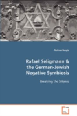 Rafael Seligmann & the German-jewish Negative Symbiosis:   2008 9783836483506 Front Cover