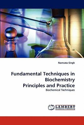 Fundamental Techniques in Biochemistry Principles and Practice  N/A 9783838335506 Front Cover
