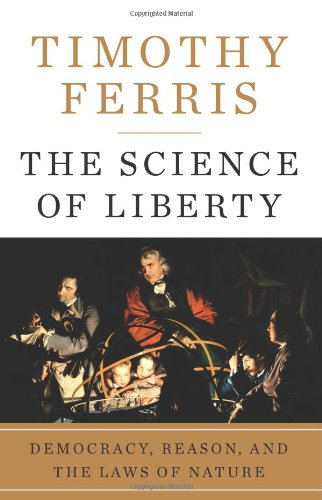Science of Liberty Democracy, Reason, and the Laws of Nature  2010 9780060781507 Front Cover