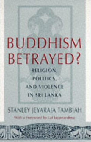 Buddhism Betrayed? Religion, Politics, and Violence in Sri Lanka  1992 (Reprint) 9780226789507 Front Cover