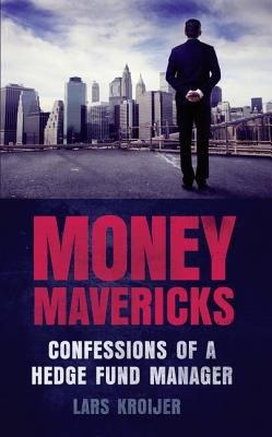 Money Mavericks Confessions of a Hedge Fund Manager 2nd 2012 edition cover