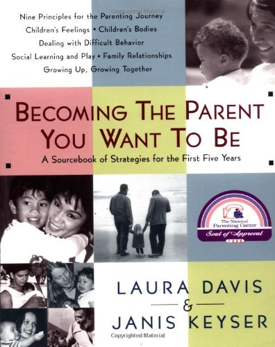 Becoming the Parent You Want to Be A Sourcebook of Strategies for the First Five Years N/A edition cover