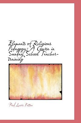 Elements of Religious Pedagogy : A Course in Sunday School Teacher-training N/A edition cover