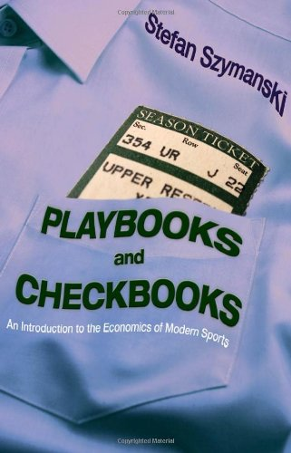 Playbooks and Checkbooks An Introduction to the Economics of Modern Sports  2009 edition cover