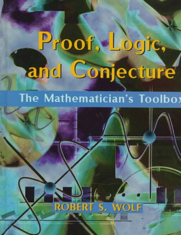 Proof, Logic, and Conjecture The Mathematician's Toolbox  1998 edition cover