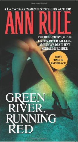 Green River, Running Red The Real Story of the Green River Killer - America's Deadliest Serial Murderer  2005 edition cover