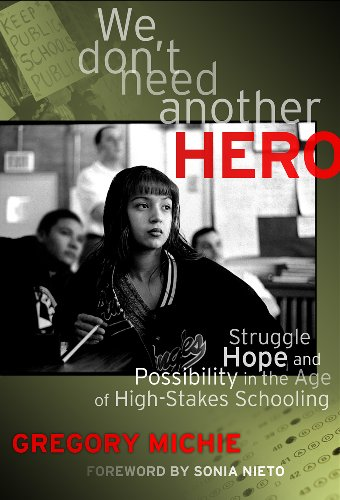 We Don't Need Another Hero Struggle, Hope, and Possibility in the Age of High-Stakes Schooling  2012 edition cover