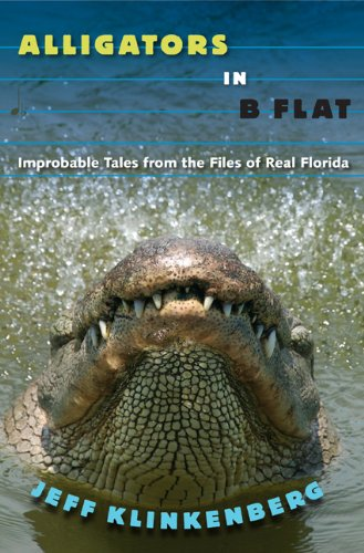 Alligators in B-Flat Improbable Tales from the Files of Real Florida  2013 edition cover