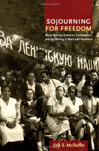 Sojourning for Freedom Black Women, American Communism, and the Making of Black Left Feminism  2011 edition cover