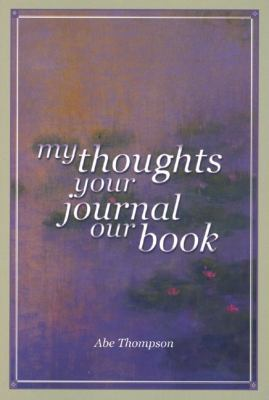 My Thoughts Your Journal Our Book  2nd 2004 9780883782507 Front Cover