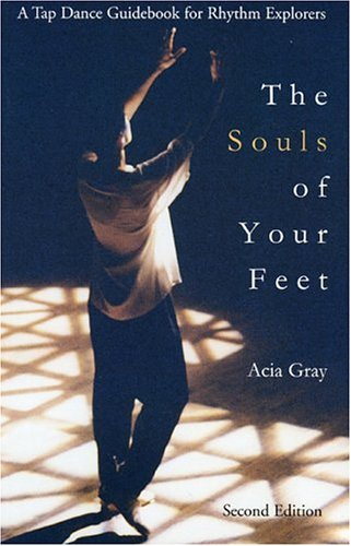 Souls of Your Feet A Tap Dance Guidebook for Rhythm Explorers N/A edition cover
