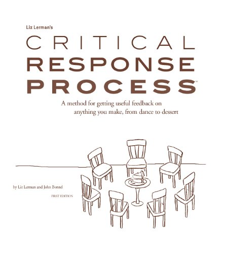 Liz Lerman's Critical Response Process A Method for Getting Useful Feedback on Anything You Make, from Dance to Dessert  2003 edition cover