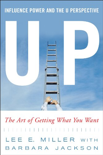 Up Influence, Power and the U Perspective The Art of Getting What You Want  2006 edition cover