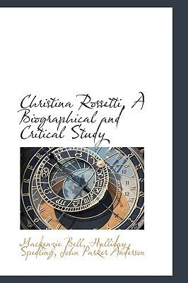 Christina Rossetti, a Biographical and Critical Study N/A 9781115246507 Front Cover