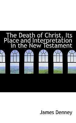 Death of Christ, Its Place and Interpretation in the New Testament  N/A 9781116801507 Front Cover