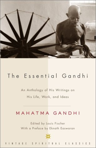 Essential Gandhi An Anthology of His Writings on His Life, Work, and Ideas 2nd 2002 edition cover