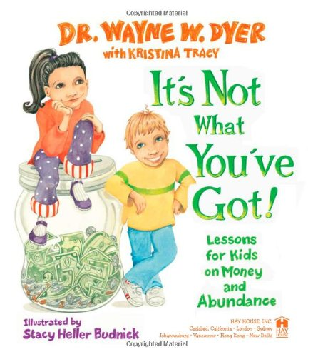 It's Not What You've Got! Lessons for Kids on Money and Abundance  2007 edition cover