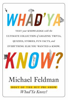 Whad'Ya Know? Test Your Knowledge with the Ultimate Collection of Amazing Trivia, Quizzes, Stories, Fun Facts, and Everything Else You Never Knew You Wanted to Know N/A 9781402218507 Front Cover