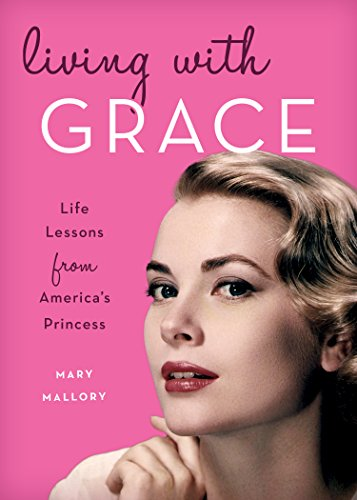 Living with Grace Life Lessons from America's Princess  2018 9781493030507 Front Cover