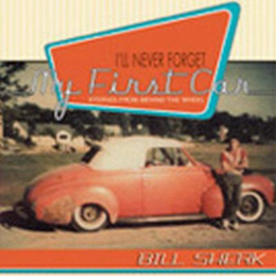 I'll Never Forget My First Car Stories from Behind the Wheel  2005 9781550025507 Front Cover