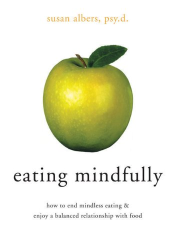 Eating Mindfully How to End Mindless Eating and Enjoy a Balanced Relationship with Food  2003 edition cover