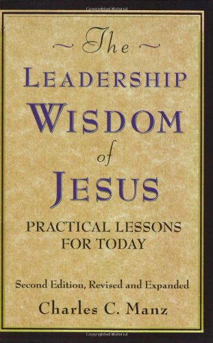 Leadership Wisdom of Jesus Practical Lessons for Today 2nd 2005 (Revised) 9781576753507 Front Cover