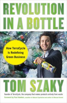 Revolution in a Bottle How Terracycle Is Redefining Green Business  2009 9781591842507 Front Cover