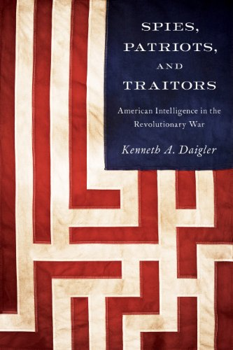 Spies, Patriots, and Traitors American Intelligence in the Revolutionary War  2014 9781626160507 Front Cover