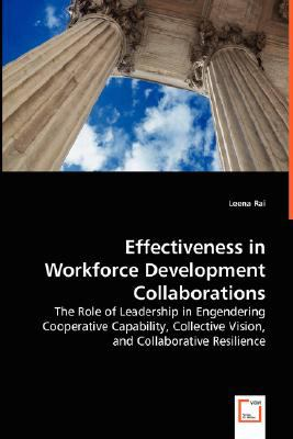 Effectiveness in Workforce Development Collaborations - the Role of Leadership in Engendering Cooperative Capability, Collec   2008 9783836499507 Front Cover