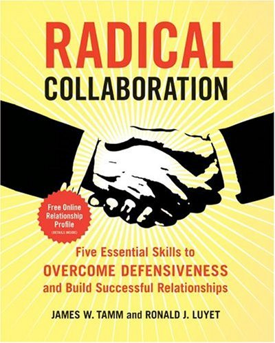 Radical Collaboration Five Essential Skills to Overcome Defensiveness and Build Successful Relationships  2004 9780060742508 Front Cover