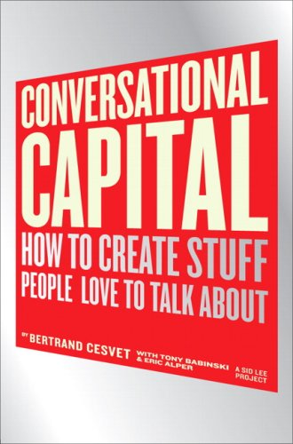 Conversational Capital How to Create Stuff People Love to Talk About  2009 9780137145508 Front Cover