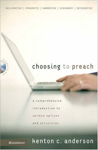 Choosing to Preach A Comprehensive Introduction to Sermon Options and Structures  2006 edition cover