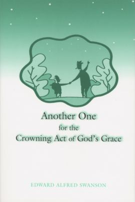 Another One for the Crowning Act of God's Grace  N/A 9780533161508 Front Cover