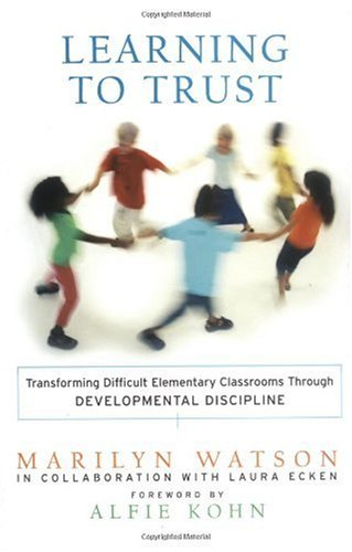 Learning to Trust Transforming Difficult Elementary Classrooms Through Developmental Discipline  2003 edition cover