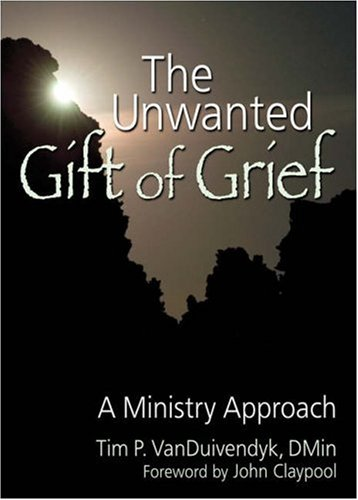 Unwanted Gift of Grief A Ministry Approach  2006 edition cover