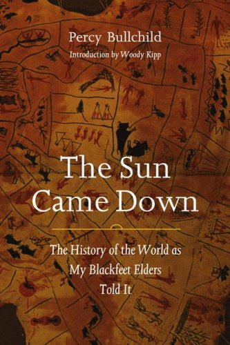 Sun Came Down The History of the World as My Blackfeet Elders Told It  2005 edition cover