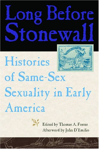 Long Before Stonewall Histories of Same-Sex Sexuality in Early America  2007 edition cover